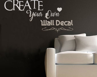 CREATE OWN DECAL, Your Own Wall Decal, Custom Decal Quote, Sayings Text, Bedroom, Living Room Decor, Custom Size Colour, Removable Vinyl