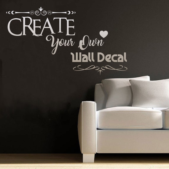 CREATE OWN DECAL Your Own Wall Decal Custom Decal Quote