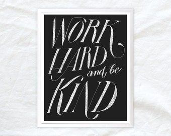 work hard and be kind - charcoal chalkboard grey - inspirational quote poster- quote print 11x14""