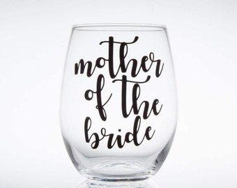 Mother of the Bride, Bridal Party Wine Glass, Gift for Mom, Mothers Day Gift, Mother of Groom, Mom of Bride Glass, Stemless Wedding Glass