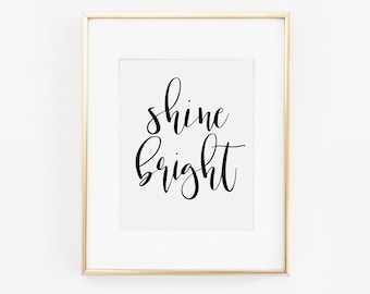 Shine Bright, Shine Bright Print, Shine Bright Like A Diamond Print, Be Happy, Be Bright, Be You,Calligraphy, Inspirational Quote, Printable