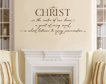 Christ is the center of our home, a guest at every meal, a silent listener at every conversation. - Wall Decal