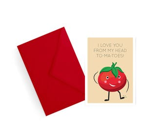 I Love You from My Head To-ma-toes Pun Card