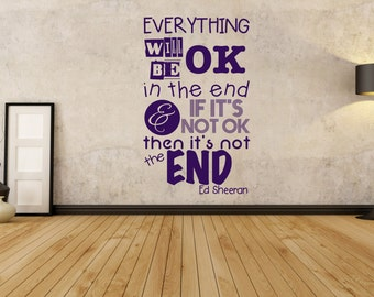 Everything will be ok in the end, inspired song lyrics, Ed Sheeran, Wall Art Vinyl Decal Sticker