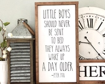 Little boys should never be sent to bed they always wake up a day older Peter Pan Quote Wood Sign