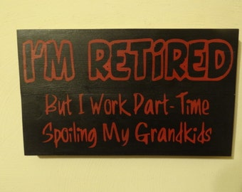 """I'm Retired, But I work Part-Time Spoiling My Grandkids - Hand Painted Wood Sign Red on Black - 12""""x7"""""""