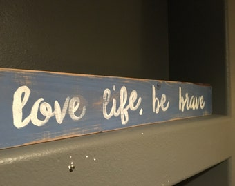 """Wood sign """"love life, be brave"""""""