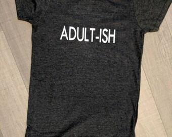 Adult-ish shirt, Adult-ish Tee, funny, Adult , funny tees. women tees, instagram shirts, adultish shirt, grown up shirts, funny shirts, pop