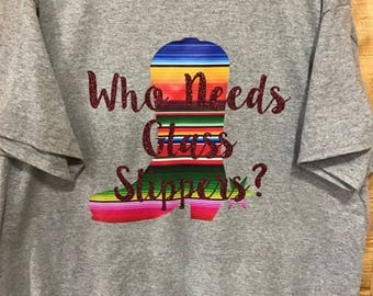 Who Needs Glass Slippers? T-Shirt