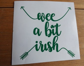 Irish Decal- Wee a bit Irish decal-St. Patrick's Day Decal-Car decals-Tumbler Decal-Yeti Decal-Laptop Decal-Truck Decal-Window Decal