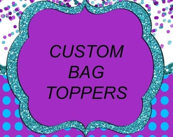 Custom Bag Toppers