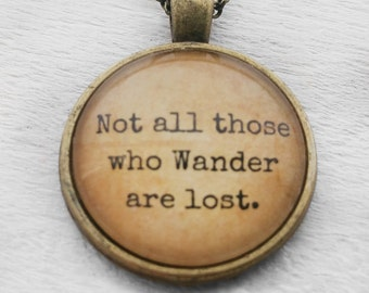 """J.R.R Tolkien """"Not all those who wander are lost."""" Pendant & Necklace"""