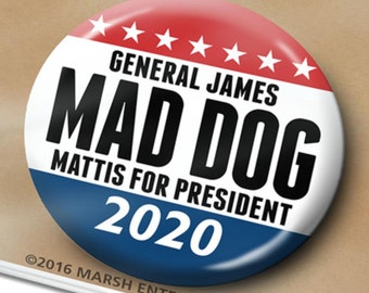 "General James Mad Dog Mattis for President 2020 Button - 2.25"" Circle - Republican Defense Secretary - Funny Parody"