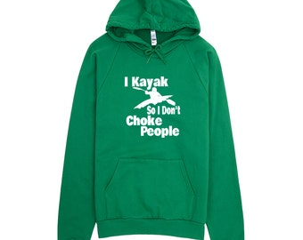 Kayak Sweatshirt - I Kayak So I Don't Choke People - Paddle Life Kayaking Hoodie