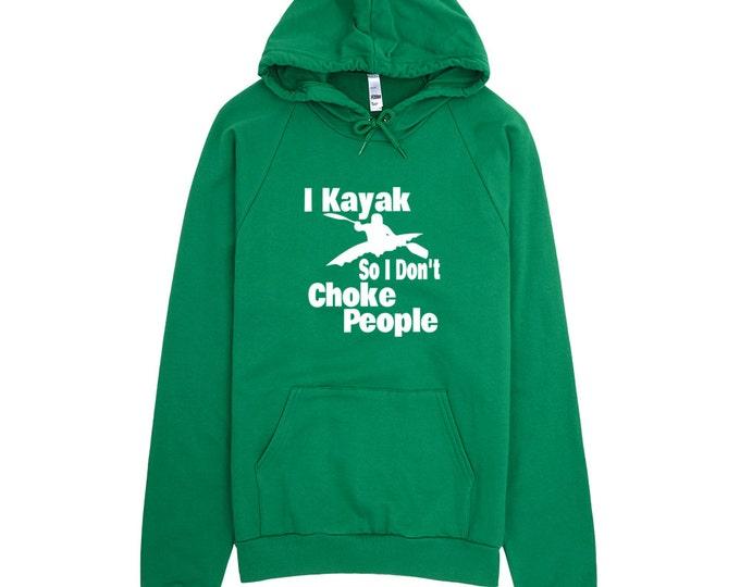 Kayak Sweatshirt - I Kayak So I Don't Choke People - Paddle Life Kayaking Hoodie
