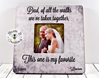 ON SALE Personalized Picture Frame For Dad, Father of The Bride Frame, Wedding Gift for Dad, Of All The Walks We Have Taken Together, Dad Gi