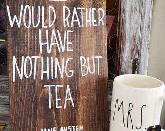 I Would Rather Have Nothing But Tea- Wooden sign