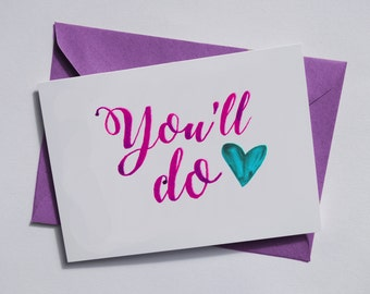 You'll do Valentines Greetings Card