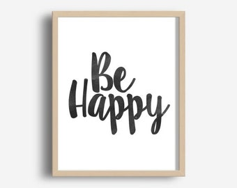 Be Happy, Printable Art, Inspirational Print, Typography Quote, Home Decor, Motivational Poster, Scandinavian Design, Wall Art