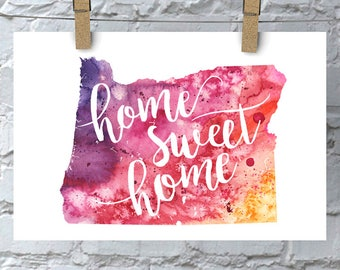Oregon Home Sweet Home Art Print, OR Watercolor Home Decor Map Print, Giclee State Art, Housewarming Gift, Moving Gift, Hand Lettering