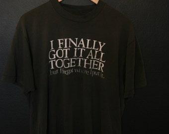 I Finally Got It All Together Funny 1990's Vintage Tshirt
