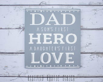 Father's Day Sign, Dad A Son's First Hero A Daughter's First Love, Father's Day Gift, Sign for Dad, New Dad Gift