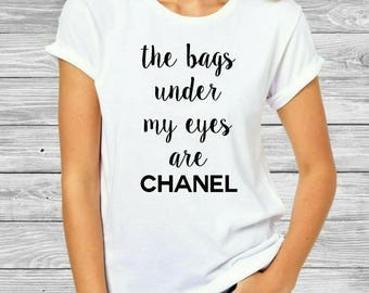 chanel shirt. chanel inspired shirt - the bags under my eyes are tshirt