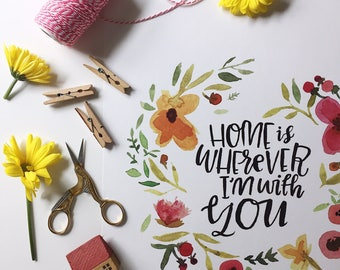 home is wherever I'm with you- watercolor, handlettered print