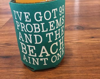 Summer Beach Can Cooler - Can Coolie - Neoprene can bottle sleeve - I've got 99 problems and the beach ain't one - yellow pink teal purple
