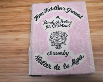 Vintage Book. Tom Tiddler's Ground: A book of poetry for Children chosen by Walter de la Mare. Date unknown. Hardcover with dust cover.