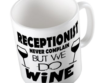 RECEPTIONISTS never complain but they do wine mug