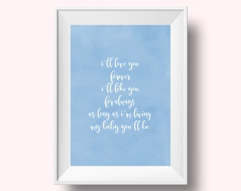 I'll Love You Forever I'll Like You For Always, As Long As I'm Living My Baby You'll Be, Nursery Decor, Nursery Art, Pretty Nursery Print