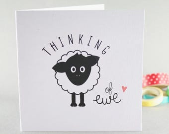 Thinking of You Card, Thinking of Ewe Card, Get Well Soon Card, Anniversary Card, Bereavement Card, Love Card, Birthday Card, Miss You Card
