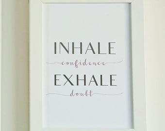 Inhale Confidence Exhale Doubt - Printable Sign