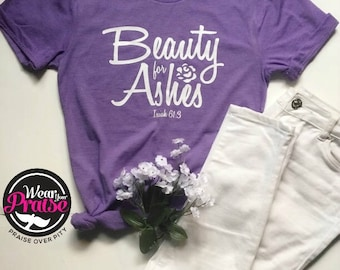 Beauty for Ashes, Christian T shirts for Women, Bible verse Shirts, Gifts for Her, Christian Shirts, Christian T Shirts,Christian Tees, Mom