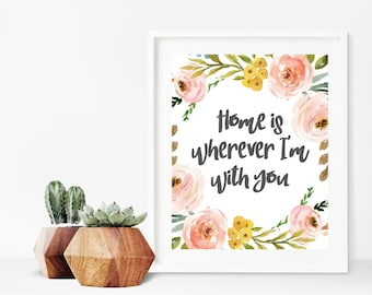 Home Is Wherever I'm With You - Home Quote - Family Quote - Printable Quote - Floral Quote Print - Home Print - Home - Digital Download 8x10