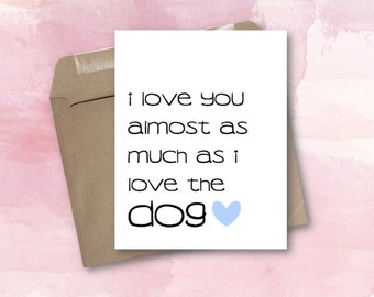 Greeting Card - Almost As Much As I Love The Dog