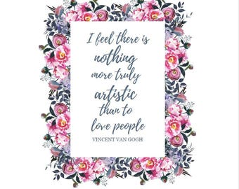 There Is Nothing More Artistic Than to Love People/ Printable Quote/ Vincent Van Gogh/ Floral Watercolor/ Gallery Wall/ Bookshelf Styling/
