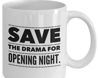 Save the DRAMA for OPENING NIGHT - Stage Actor Coffee Mug - Theatre Gift - 11 oz white coffee tea cup
