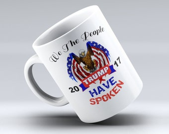 President Trump Mug, President Donald Trump, Trump 2017, Trump Coffee Mug, Trump Mug, Coffee Mug, We The People Have Spoken