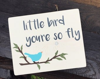 Little Bird You're So Fly - rustic, handmade and stenciled, painted wood sign