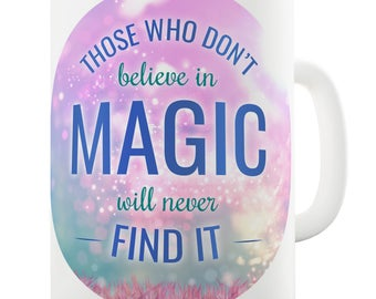 Those Who Don't Believe in Magic Funny Coffee Mug