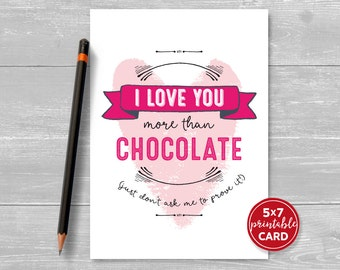 """Printable Love or Valentines Card - I Love You More Than Chocolate - Just Don't Ask Me To Prove It! - 5"""" x 7""""- Printable Envelope Template"""