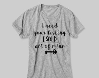 I Need Your Listing I Sold All of Mine crew neck Real Estate T Shirt | Promotional Marketing | Real Estate Agent | Closing Gift | Agent Gift