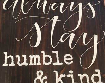 Always stay humble & kind sign