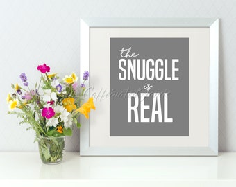 The Snuggle Is Real Grey Background Printable