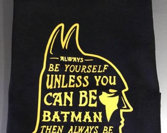Always be yourself unless you can be Batman shirt