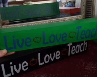 Live,Love,Teach wooden shelf sitter teacher signs-Teacher signs-Teacher gifts-Classroom Decor-home and living-Gift-Inspired gifts-Teach