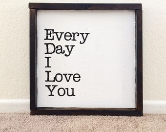Every Day I Love You 14x14 Wood Sign / Gift for Under 50 / Rustic Sign / Home Decor / Wooden Signs / Farmhouse Decor /Gift for Her