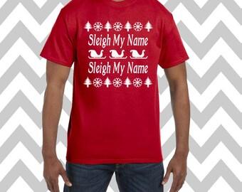 Sleigh My Name Unisex T-Shirt Ugly Christmas Shirt Ugly Sweater Party Funny Christmas Shirt Unisex Funny Holiday Tee Funny Elf Tee